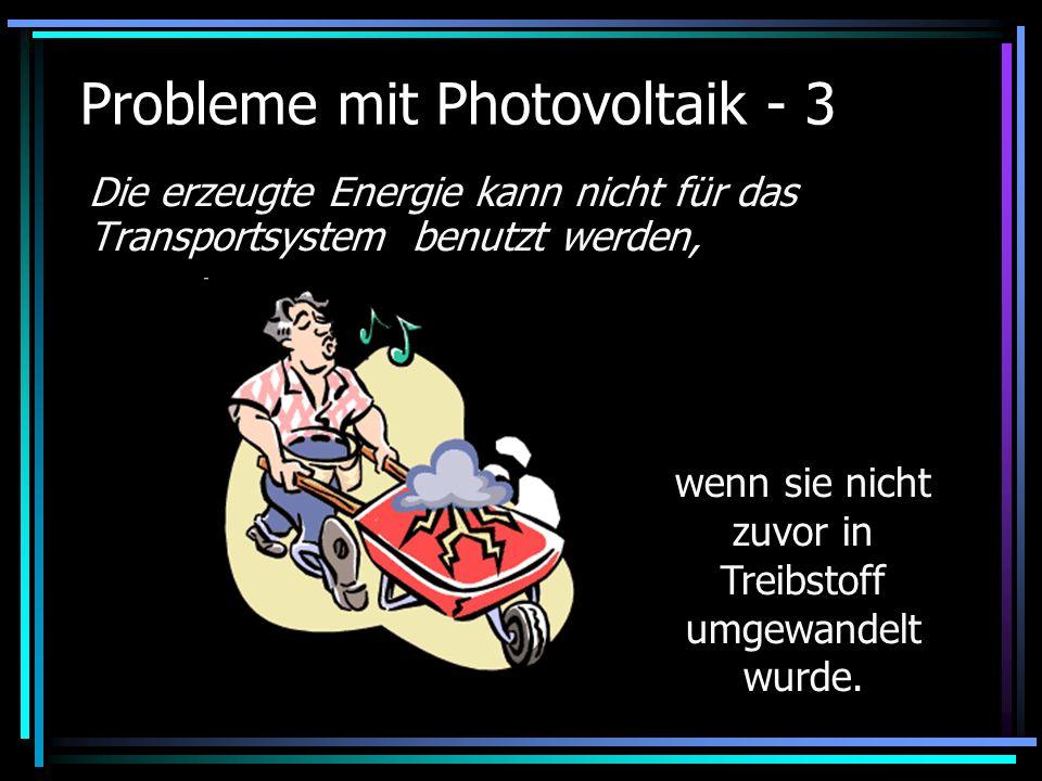 Probleme mit Photovoltaik - 3 Die erzeugte Energie kann nicht für das Transportsystem benutzt werden, wenn sie nicht zuvor in Treibstoff umgewandelt w