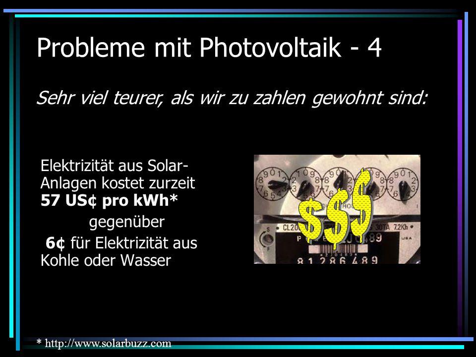 Probleme mit Photovoltaik - 4 Elektrizität aus Solar- Anlagen kostet zurzeit 57 US¢ pro kWh* gegenüber 6¢ für Elektrizität aus Kohle oder Wasser Sehr