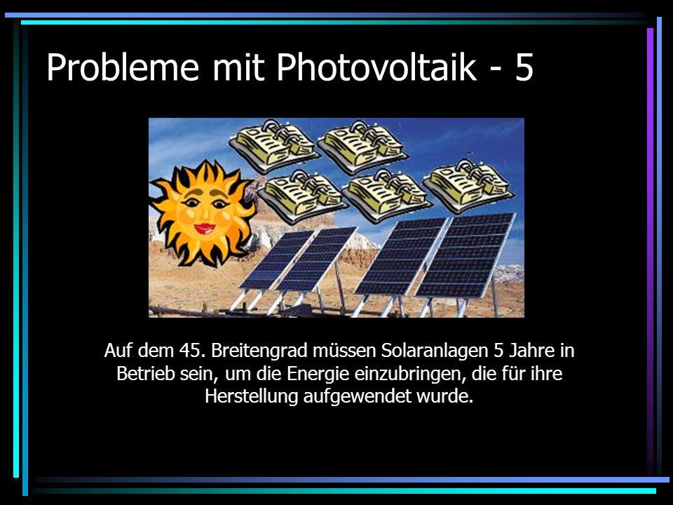 Probleme mit Photovoltaik - 5 Auf dem 45. Breitengrad müssen Solaranlagen 5 Jahre in Betrieb sein, um die Energie einzubringen, die für ihre Herstellu