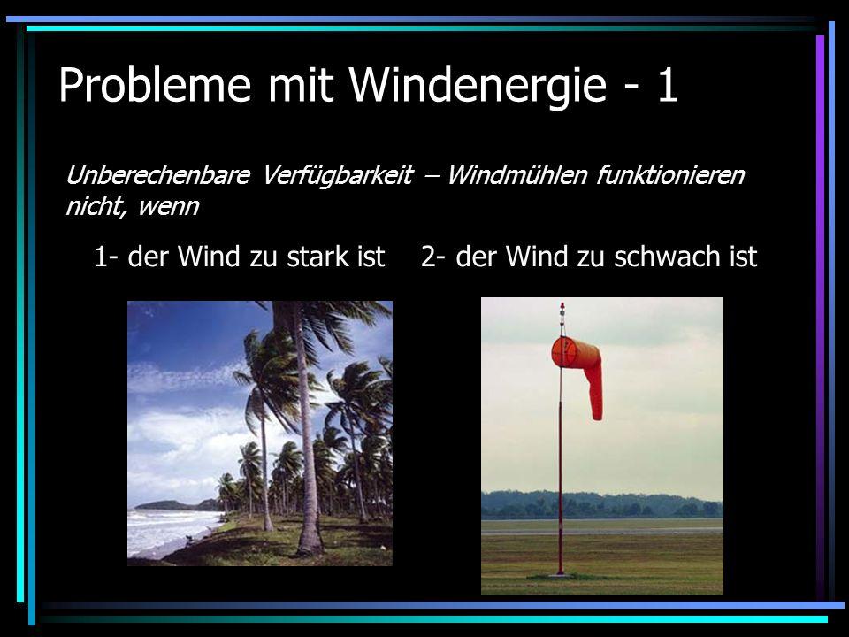Probleme mit Windenergie - 1 Unberechenbare Verfügbarkeit – Windmühlen funktionieren nicht, wenn 1- der Wind zu stark ist 2- der Wind zu schwach ist