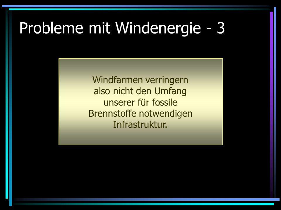 Probleme mit Windenergie - 3 Windfarmen verringern also nicht den Umfang unserer für fossile Brennstoffe notwendigen Infrastruktur.