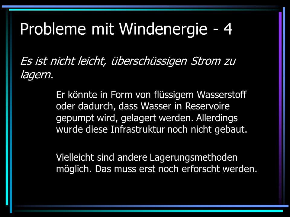 Probleme mit Windenergie - 4 Es ist nicht leicht, überschüssigen Strom zu lagern. Er könnte in Form von flüssigem Wasserstoff oder dadurch, dass Wasse