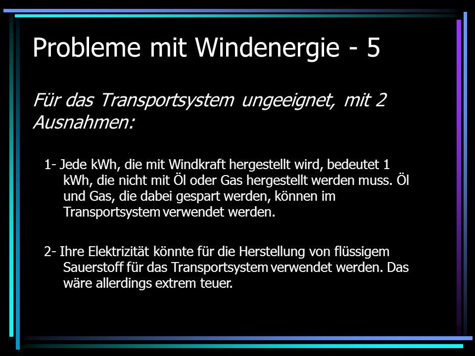 Probleme mit Windenergie - 5 Für das Transportsystem ungeeignet, mit 2 Ausnahmen: 1- Jede kWh, die mit Windkraft hergestellt wird, bedeutet 1 kWh, die