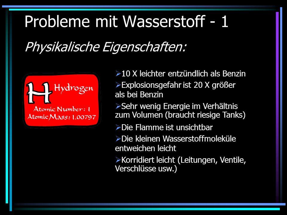 Probleme mit Wasserstoff - 1 Physikalische Eigenschaften: 10 X leichter entzündlich als Benzin Explosionsgefahr ist 20 X größer als bei Benzin Sehr we
