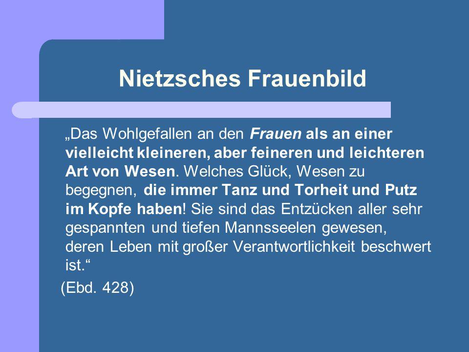 Nietzsches Frauenbild Warum die Schwachen siegen[...] Endlich: das Weib! Die eine Hälfte der Menschheit ist schwach, typisch-krank, wechselnd, unbestä