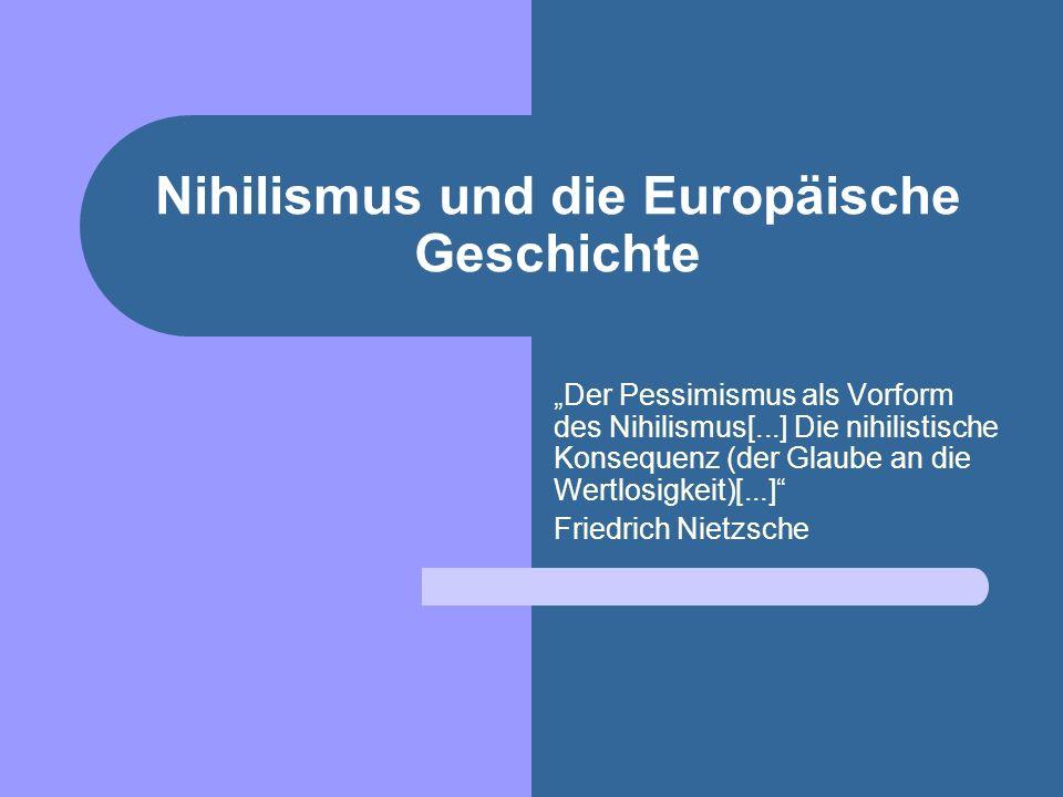 Aufbau des Werkes Erste Teil: Der europäische Nihilismus - Nihilismus - Zur Geschichte der europäischen Nihilismus Zweite Teil: Kritik der bisherigen