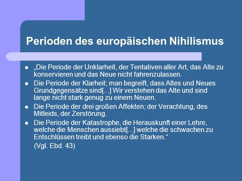 Perioden des europäischen Nihilismus Die Periode der Unklarheit, der Tentativen aller Art, das Alte zu konservieren und das Neue nicht fahrenzulassen.