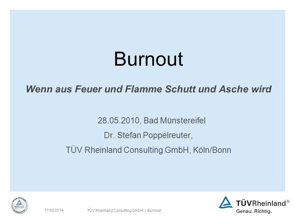 TÜV Rheinland Consulting GmbH | Burnout 17/02/2014 Burnout Wenn aus Feuer und Flamme Schutt und Asche wird 28.05.2010, Bad Münstereifel Dr.
