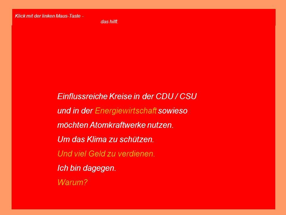 Einflussreiche Kreise in der CDU / CSU und in der Energiewirtschaft sowieso möchten Atomkraftwerke nutzen. Um das Klima zu schützen. Und viel Geld zu