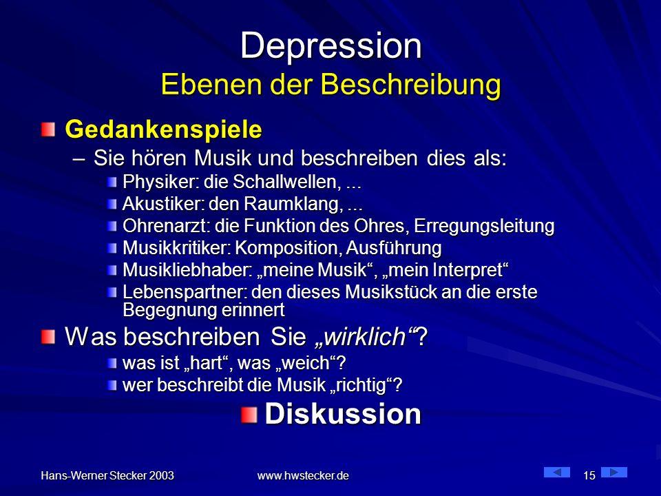 Hans-Werner Stecker 2003 www.hwstecker.de 15 Depression Ebenen der Beschreibung Gedankenspiele –Sie hören Musik und beschreiben dies als: Physiker: di