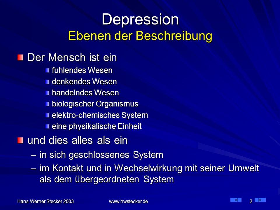Hans-Werner Stecker 2003 www.hwstecker.de 2 Depression Ebenen der Beschreibung Der Mensch ist ein fühlendes Wesen denkendes Wesen handelndes Wesen bio