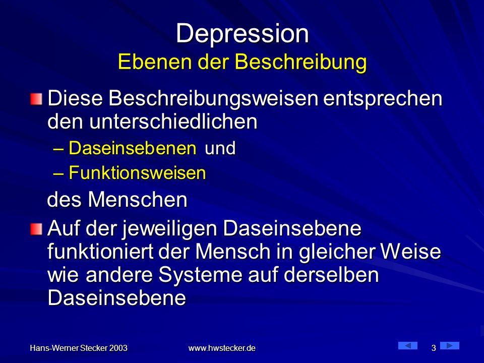 Hans-Werner Stecker 2003 www.hwstecker.de 3 Depression Ebenen der Beschreibung Diese Beschreibungsweisen entsprechen den unterschiedlichen –Daseinsebe