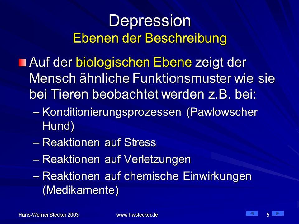 Hans-Werner Stecker 2003 www.hwstecker.de 5 Depression Ebenen der Beschreibung Auf der biologischen Ebene zeigt der Mensch ähnliche Funktionsmuster wi