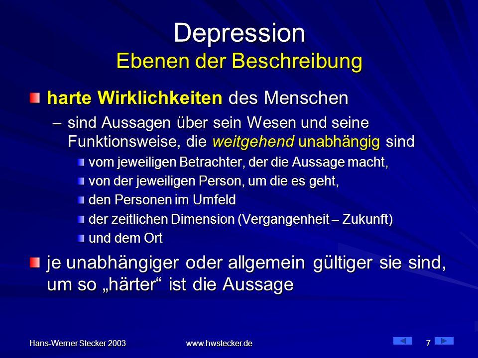 Hans-Werner Stecker 2003 www.hwstecker.de 7 Depression Ebenen der Beschreibung harte Wirklichkeiten des Menschen –sind Aussagen über sein Wesen und se