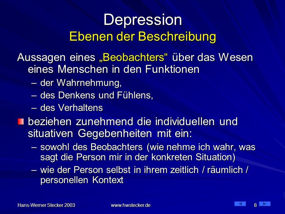 Hans-Werner Stecker 2003 www.hwstecker.de 8 Depression Ebenen der Beschreibung Aussagen eines Beobachters über das Wesen eines Menschen in den Funktio