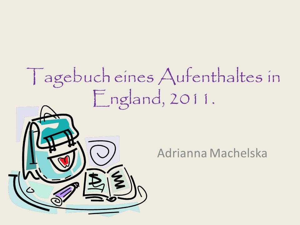 Tagebuch eines Aufenthaltes in England, 2011. Adrianna Machelska