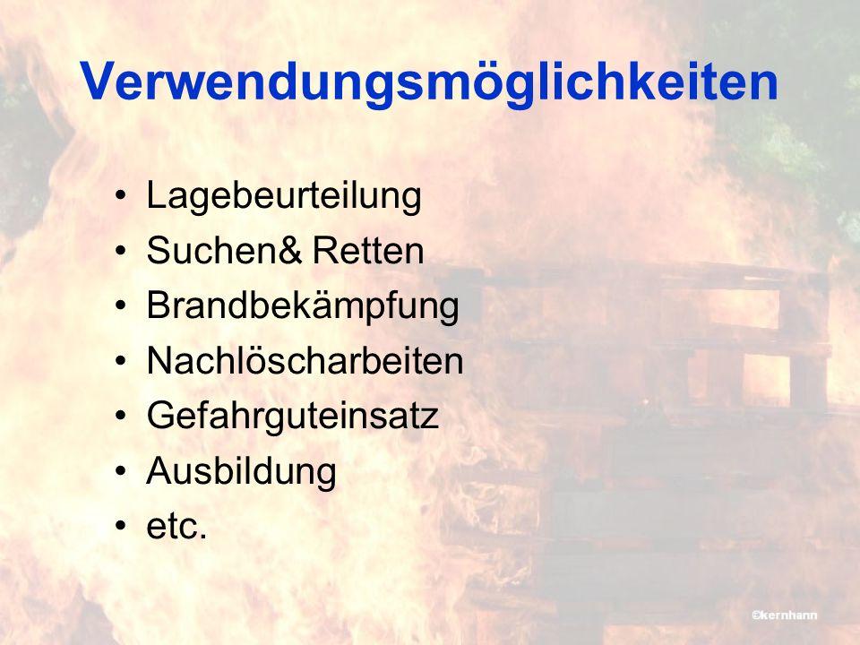 Verwendungsmöglichkeiten Lagebeurteilung Suchen& Retten Brandbekämpfung Nachlöscharbeiten Gefahrguteinsatz Ausbildung etc.