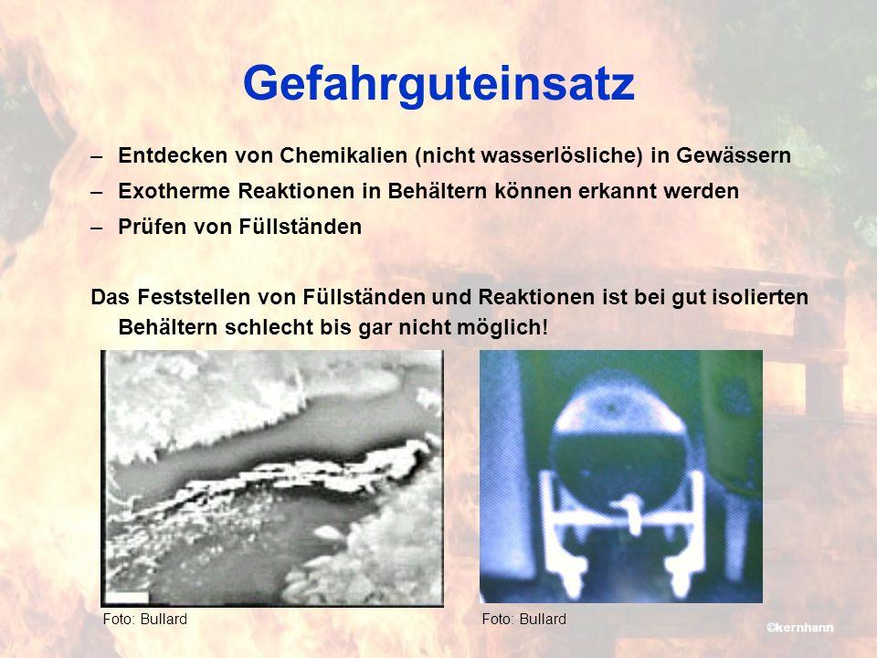Gefahrguteinsatz –Entdecken von Chemikalien (nicht wasserlösliche) in Gewässern –Exotherme Reaktionen in Behältern können erkannt werden –Prüfen von Füllständen Das Feststellen von Füllständen und Reaktionen ist bei gut isolierten Behältern schlecht bis gar nicht möglich.