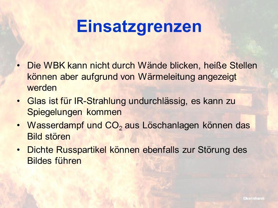 Einsatzgrenzen Die WBK kann nicht durch Wände blicken, heiße Stellen können aber aufgrund von Wärmeleitung angezeigt werden Glas ist für IR-Strahlung undurchlässig, es kann zu Spiegelungen kommen Wasserdampf und CO 2 aus Löschanlagen können das Bild stören Dichte Russpartikel können ebenfalls zur Störung des Bildes führen