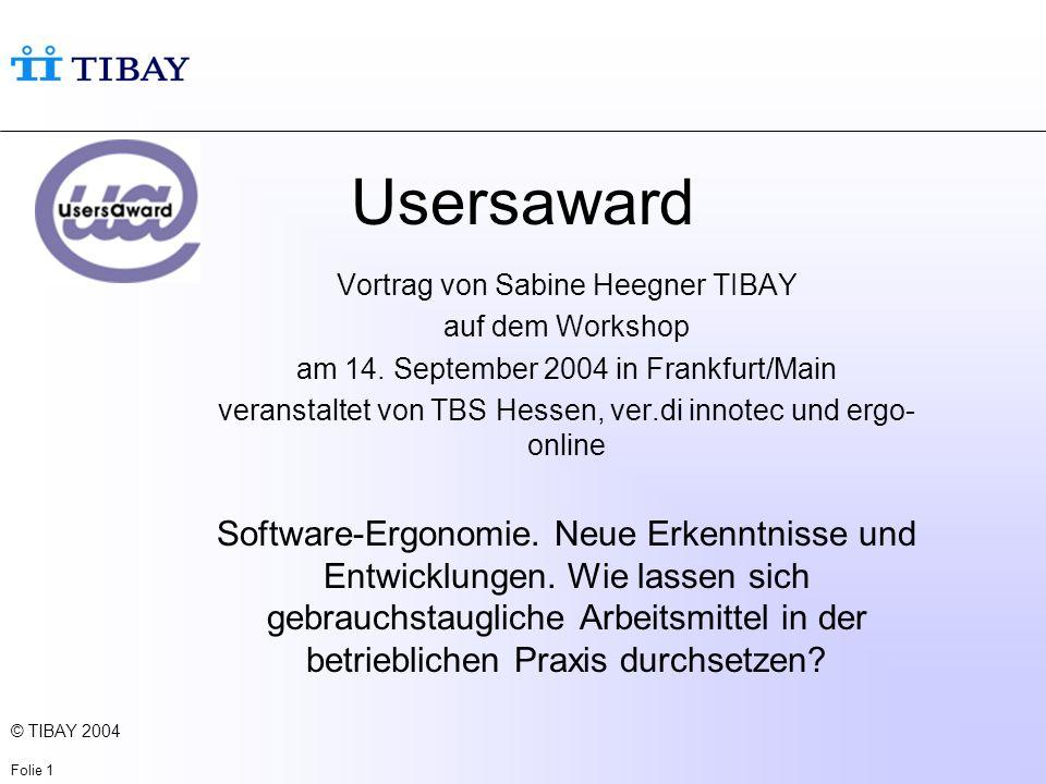 © TIBAY 2004 Folie 1 Usersaward Vortrag von Sabine Heegner TIBAY auf dem Workshop am 14.