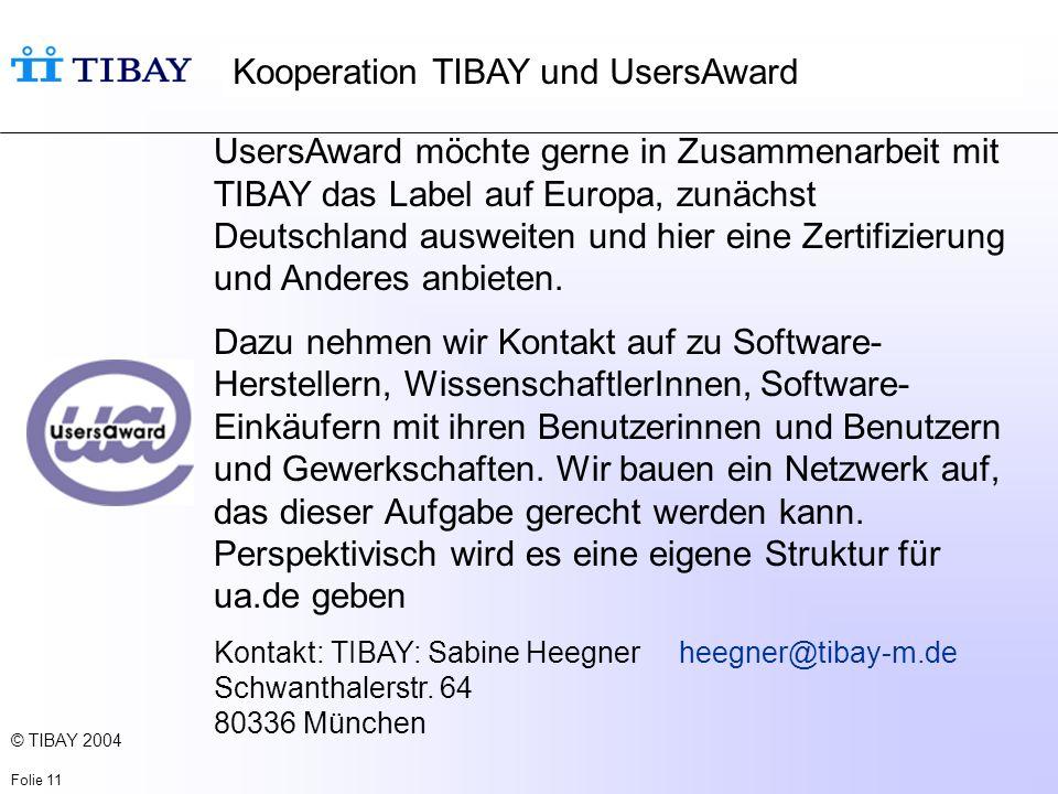 © TIBAY 2004 Folie 11 UsersAward möchte gerne in Zusammenarbeit mit TIBAY das Label auf Europa, zunächst Deutschland ausweiten und hier eine Zertifizierung und Anderes anbieten.