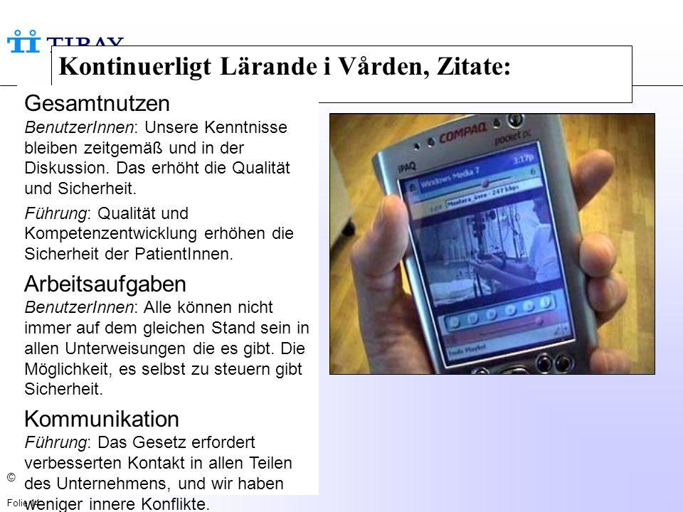 © TIBAY 2004 Folie 14 Kontinuerligt Lärande i Vården, Zitate: Gesamtnutzen BenutzerInnen: Unsere Kenntnisse bleiben zeitgemäß und in der Diskussion.