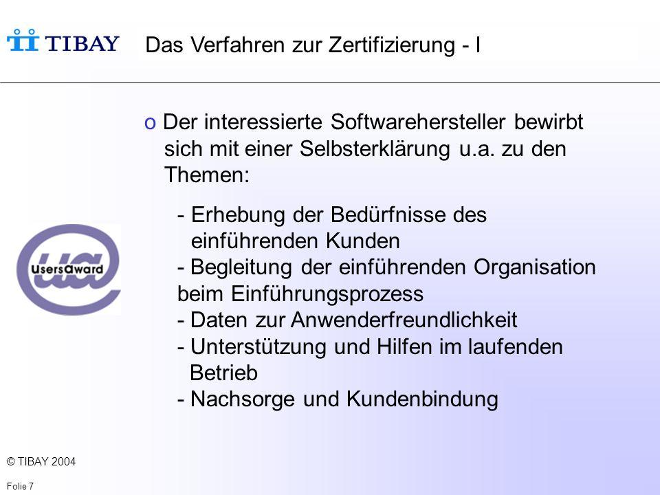© TIBAY 2004 Folie 7 Das Verfahren zur Zertifizierung - I o Der interessierte Softwarehersteller bewirbt sich mit einer Selbsterklärung u.a.