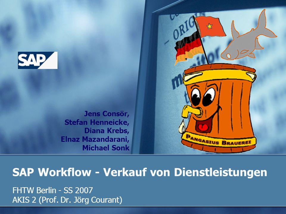 SAP Workflow - Verkauf von Dienstleistungen FHTW Berlin - SS 2007 AKIS 2 (Prof. Dr. Jörg Courant) Jens Consör, Stefan Henneicke, Diana Krebs, Elnaz Ma