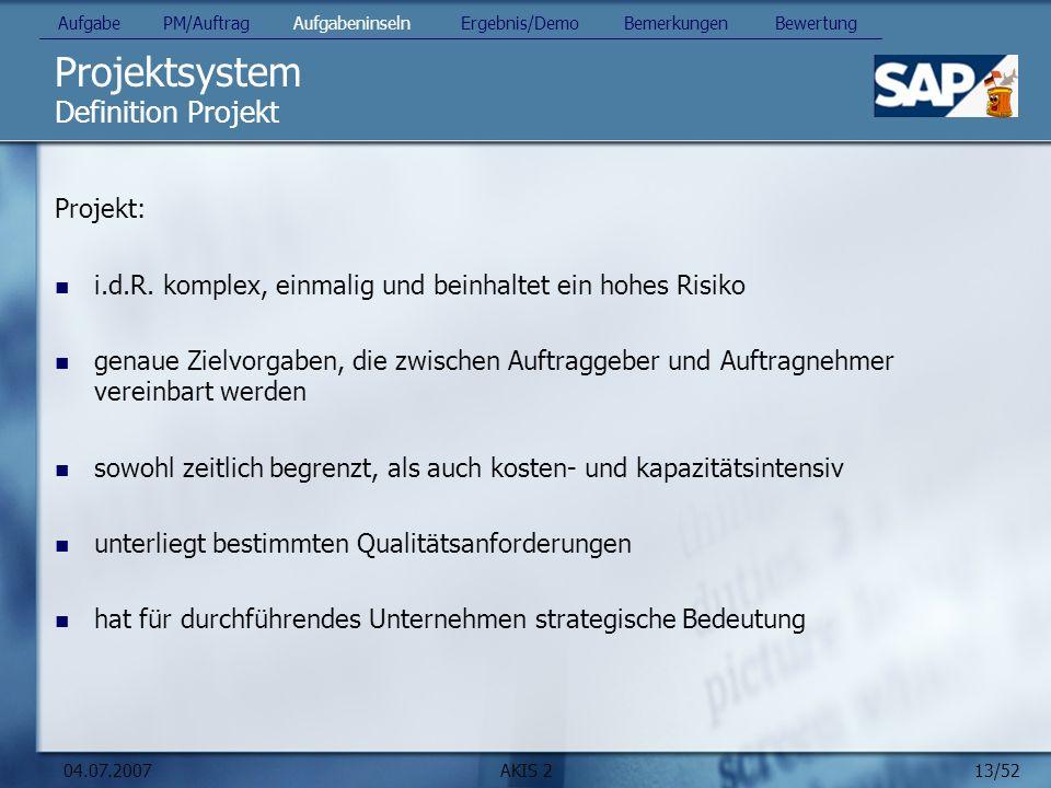 13/52 04.07.2007AKIS 2 Projektsystem Projekt: i.d.R. komplex, einmalig und beinhaltet ein hohes Risiko genaue Zielvorgaben, die zwischen Auftraggeber