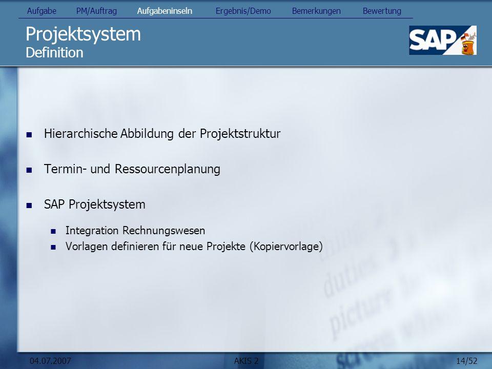 14/52 04.07.2007AKIS 2 Projektsystem Hierarchische Abbildung der Projektstruktur Termin- und Ressourcenplanung SAP Projektsystem Integration Rechnungs