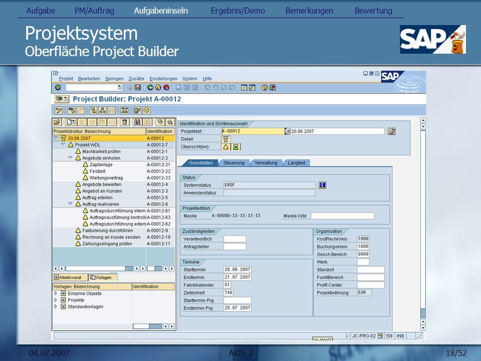 18/52 04.07.2007AKIS 2 Projektsystem Oberfläche Project Builder Aufgabe PM/Auftrag Aufgabeninseln Ergebnis/Demo Bemerkungen Bewertung