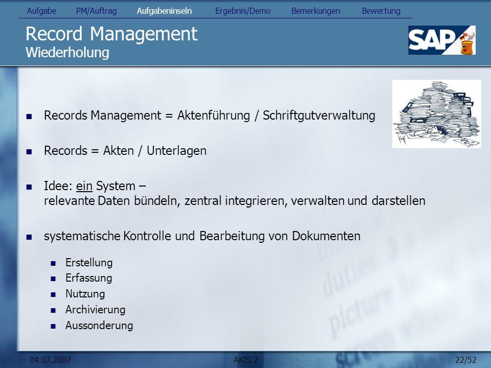 22/52 04.07.2007AKIS 2 Record Management Wiederholung Records Management = Aktenführung / Schriftgutverwaltung Records = Akten / Unterlagen Idee: ein