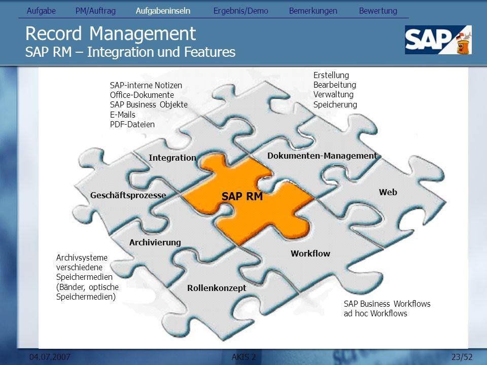 23/52 04.07.2007AKIS 2 Record Management SAP RM – Integration und Features SAP RM Workflow Archivierung Integration Web SAP-interne Notizen Office-Dok