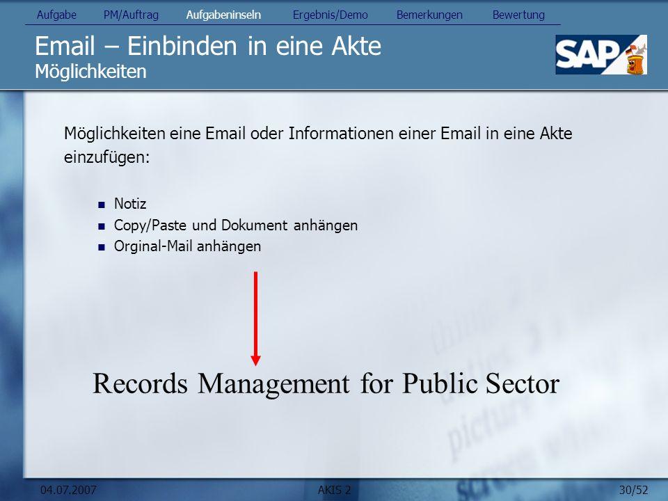 30/52 04.07.2007AKIS 2 Email – Einbinden in eine Akte Möglichkeiten Möglichkeiten eine Email oder Informationen einer Email in eine Akte einzufügen: N
