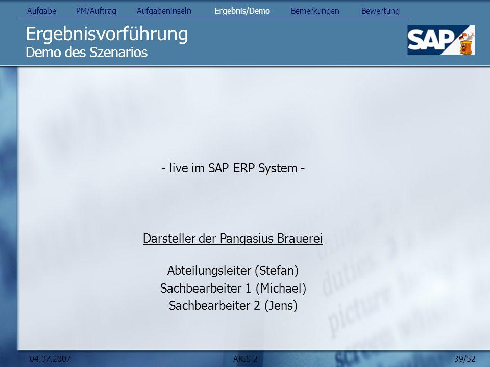 39/52 04.07.2007AKIS 2 Ergebnisvorführung Demo des Szenarios - live im SAP ERP System - Darsteller der Pangasius Brauerei Abteilungsleiter (Stefan) Sa