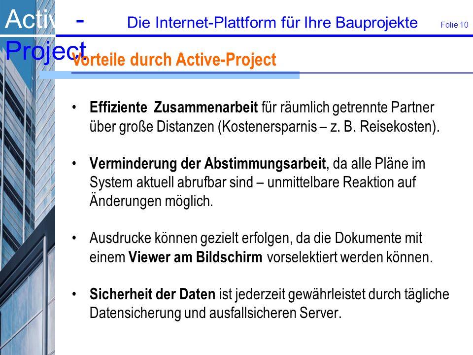 Active- Project Die Internet-Plattform für Ihre Bauprojekte Folie 10 Vorteile durch Active-Project Effiziente Zusammenarbeit für räumlich getrennte Partner über große Distanzen (Kostenersparnis – z.