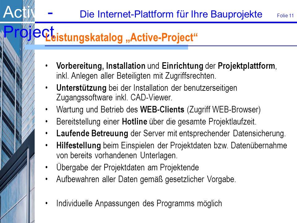Active- Project Die Internet-Plattform für Ihre Bauprojekte Folie 11 Leistungskatalog Active-Project Vorbereitung, Installation und Einrichtung der Projektplattform, inkl.