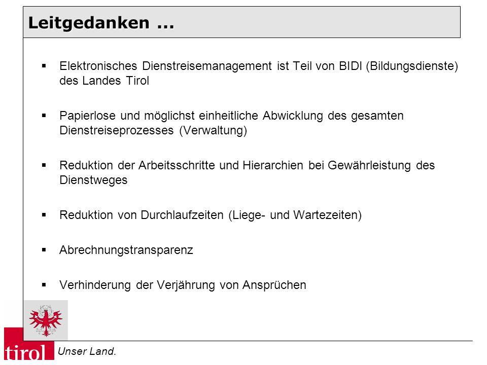 Unser Land. Leitgedanken... Elektronisches Dienstreisemanagement ist Teil von BIDI (Bildungsdienste) des Landes Tirol Papierlose und möglichst einheit