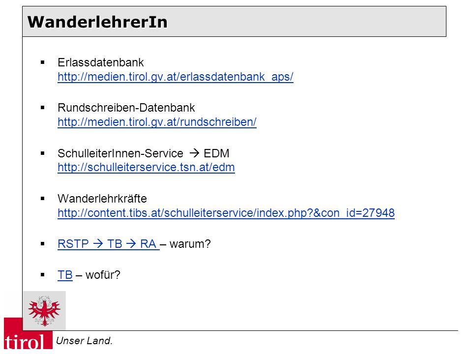 Unser Land. WanderlehrerIn Erlassdatenbank http://medien.tirol.gv.at/erlassdatenbank_aps/ http://medien.tirol.gv.at/erlassdatenbank_aps/ Rundschreiben