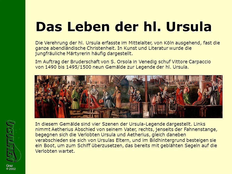 Graz 2002 Das Leben der hl.Ursula Die Verehrung der hl.