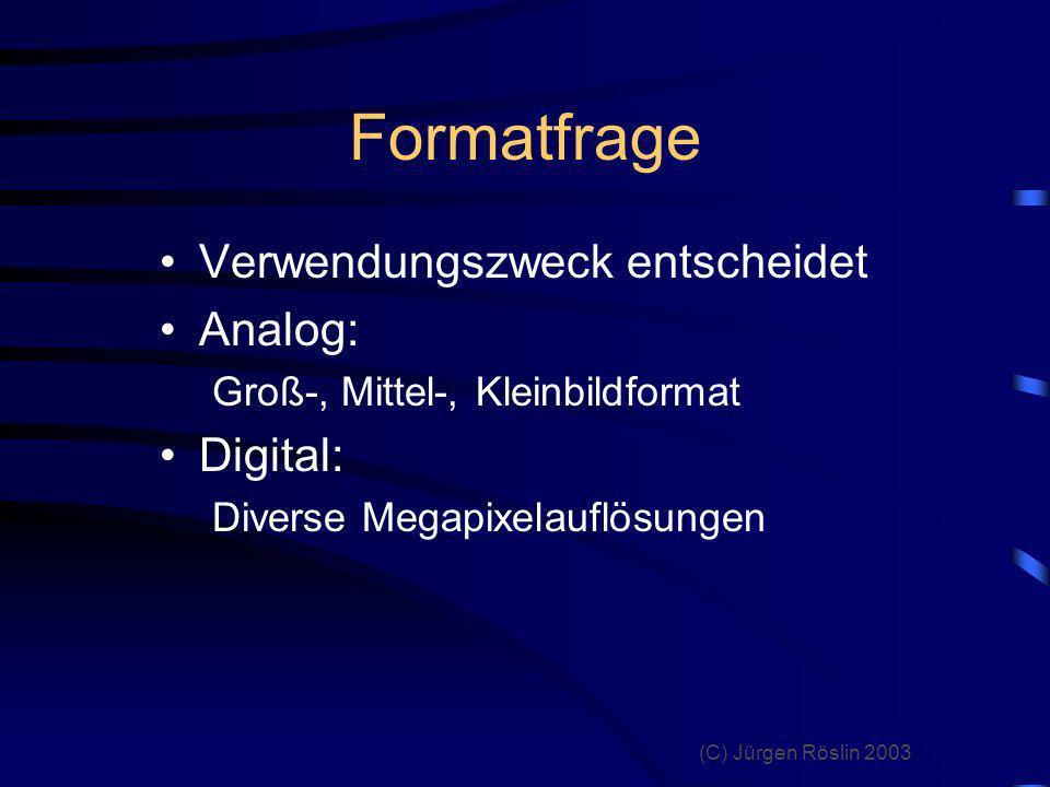 (C) Jürgen Röslin 2003 Weißabgleich Entspricht Filmtype im Analogbereich Einstellungen: automatisch, Voreinstellungen, Manuell kann Lichtstimmungen zerstören Farbverfremdungen
