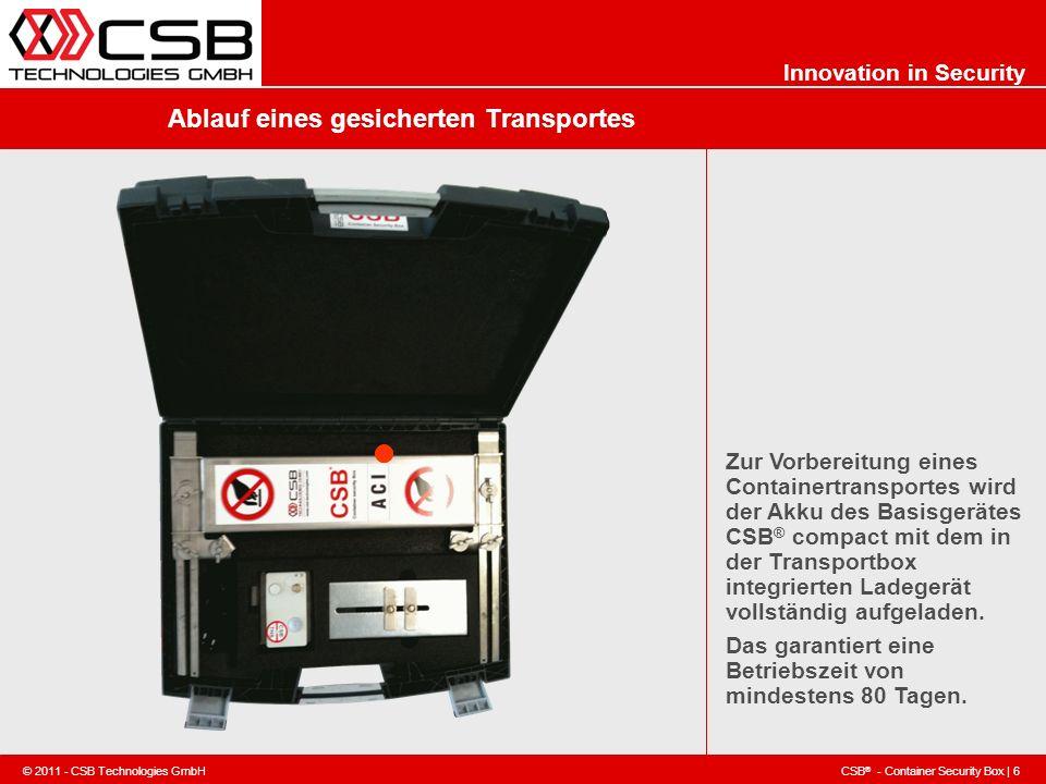 CSB ® - Container Security Box | 6 © 2011 - CSB Technologies GmbH Innovation in Security Ablauf eines gesicherten Transportes Zur Vorbereitung eines C