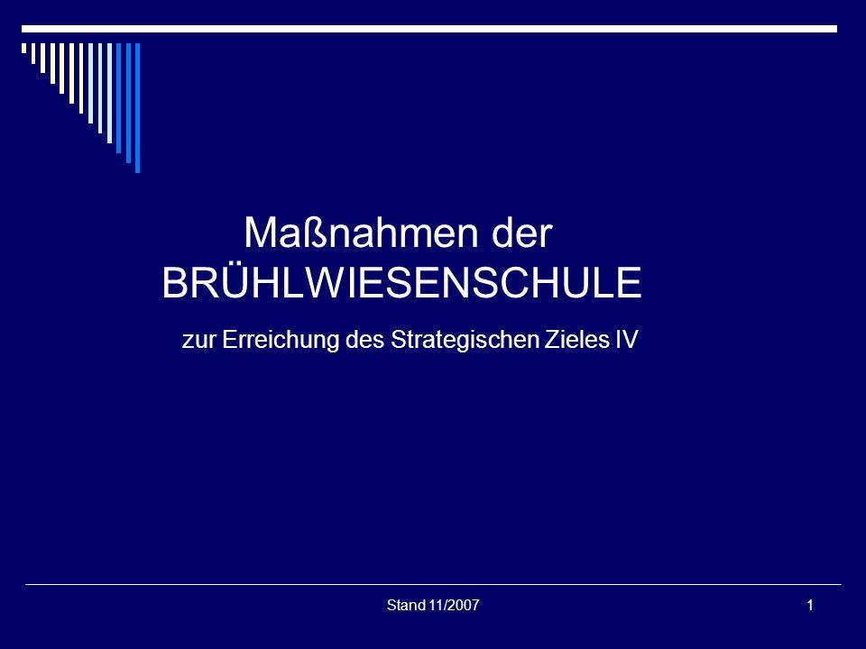 Stand 11/20071 Maßnahmen der BRÜHLWIESENSCHULE zur Erreichung des Strategischen Zieles IV