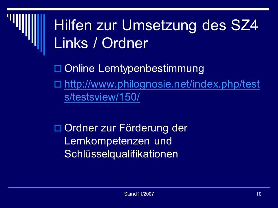 Stand 11/200710 Hilfen zur Umsetzung des SZ4 Links / Ordner Online Lerntypenbestimmung http://www.philognosie.net/index.php/test s/testsview/150/ http