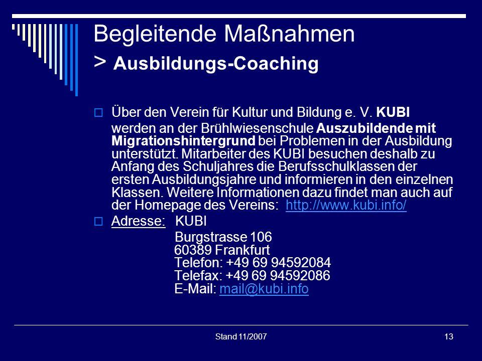 Stand 11/200713 Begleitende Maßnahmen > Ausbildungs-Coaching Über den Verein für Kultur und Bildung e. V. KUBI werden an der Brühlwiesenschule Auszubi