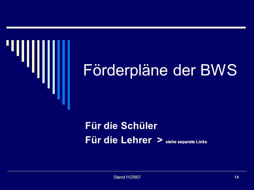 Stand 11/200714 Förderpläne der BWS Für die Schüler Für die Lehrer > siehe separate Links