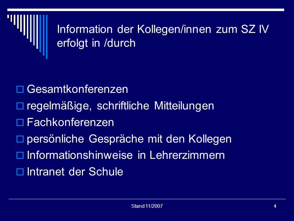 Stand 11/20074 Information der Kollegen/innen zum SZ IV erfolgt in /durch Gesamtkonferenzen regelmäßige, schriftliche Mitteilungen Fachkonferenzen per