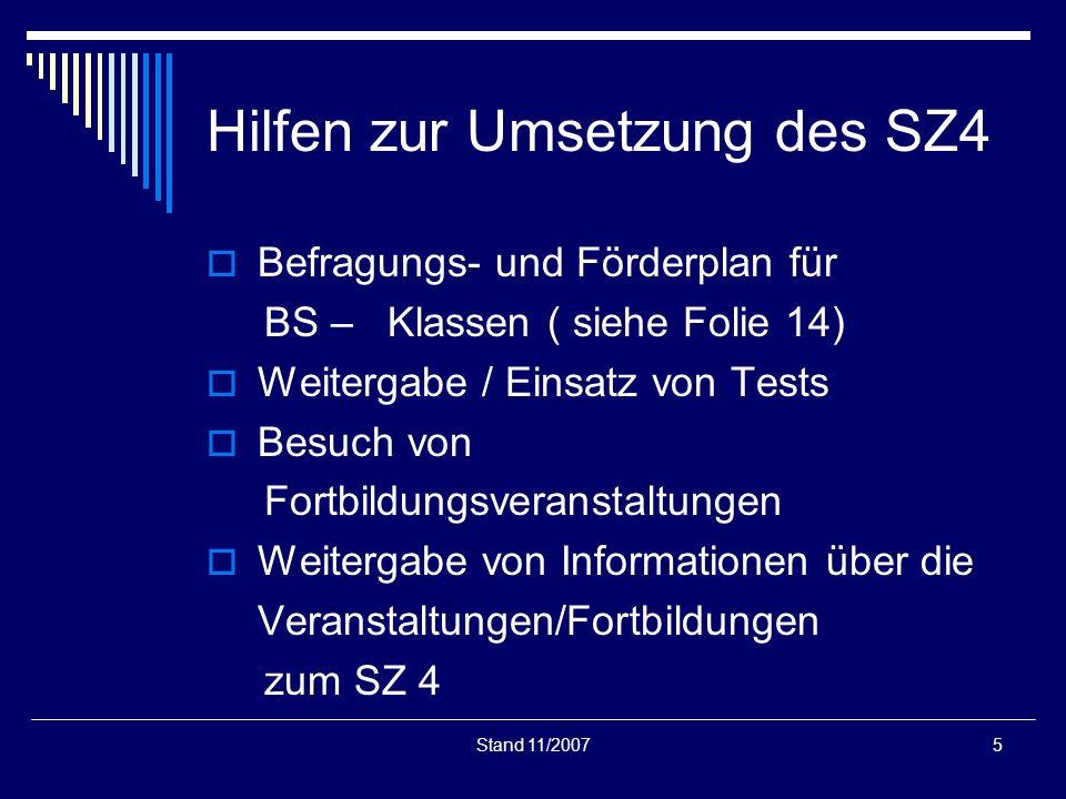 Stand 11/20075 Hilfen zur Umsetzung des SZ4 Befragungs- und Förderplan für BS – Klassen ( siehe Folie 14) Weitergabe / Einsatz von Tests Besuch von Fo