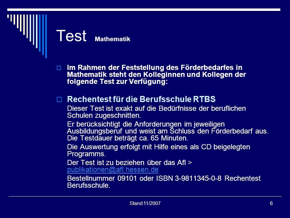 Stand 11/20076 Test Mathematik Im Rahmen der Feststellung des Förderbedarfes in Mathematik steht den Kolleginnen und Kollegen der folgende Test zur Ve