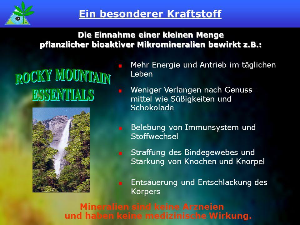 Die Einnahme einer kleinen Menge pflanzlicher bioaktiver Mikromineralien bewirkt z.B.: Mehr Energie und Antrieb im täglichen Leben Weniger Verlangen n